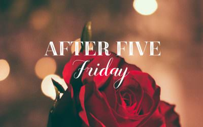 After Five Friday!